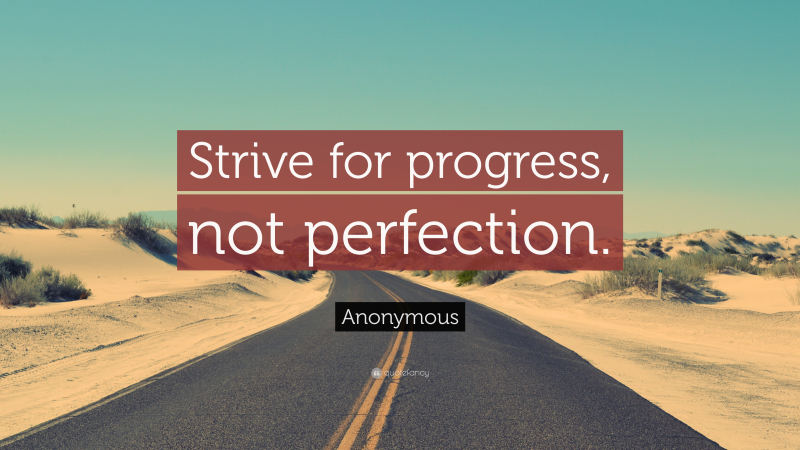 29356-Anonymous-Quote-Strive-for-progress-not-perfection